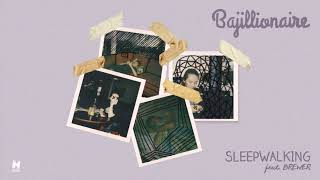 Bajillionaire - Sleepwalking feat. Brewer