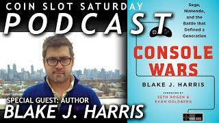 PODCAST: CONSOLE WARS! With Author Blake J. Harris - Coin Slot Saturday | Episode 6
