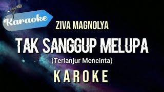 Download lagu [Karaoke] Ziva Magnolya - Tak Sanggup Melupa (Terlanjur Mencinta)
