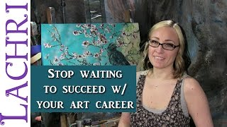 Stop waiting to make your art career goals happen!  w/ Lachri