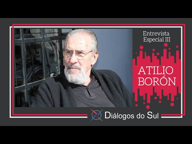 Chile de Piñera é hoje a pior ditadura da América Latina, diz Atílio Borón