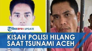 VIRAL Kisah Anggota Polisi Hilang saat Tsunami Aceh 2004, Dikabarkan Ditemukan di Rumah Sakit Jiwa