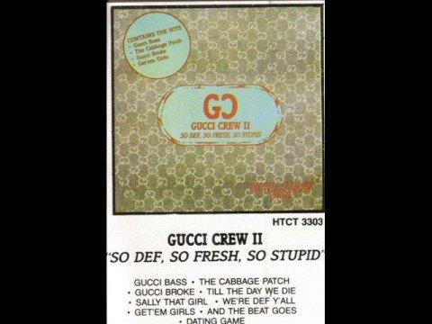 Gucci Crew II - Gucci Bass (So Def, So Fresh, So Stupid)