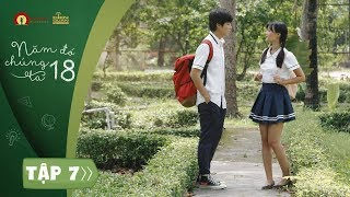 NĂM ĐÓ CHÚNG TA 18 - TẬP 7 Full HD