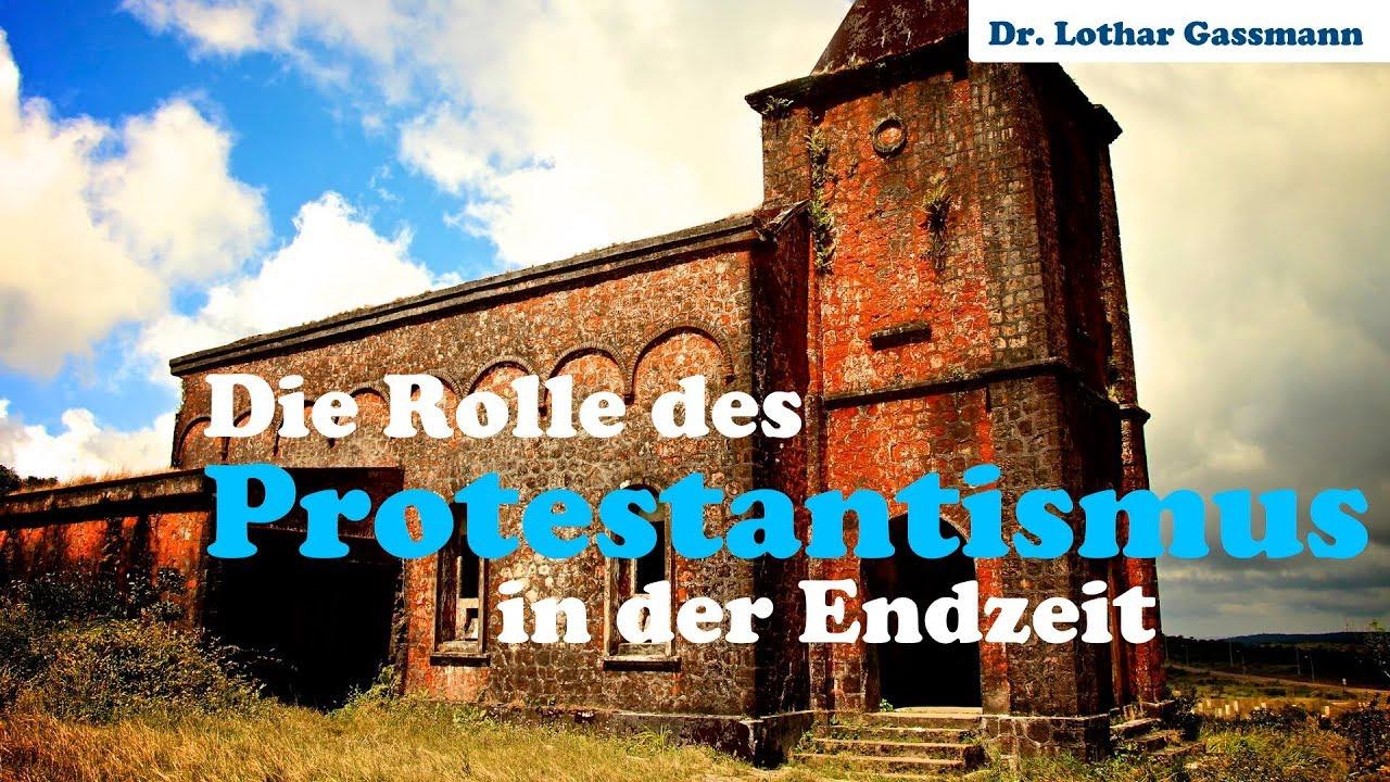 Die Rolle Des Protestantismus In Der Endzeit Dr Lothar Gassmann Youtube