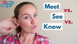 Meet vs. See vs. Know: What's the Difference?
