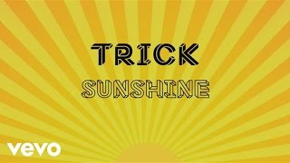 Repeat youtube video TRICK - Sunshine (Official Lyric Video)