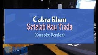 Cakra Khan - Setelah Kau Tiada (KARAOKE TANPA VOCAL)