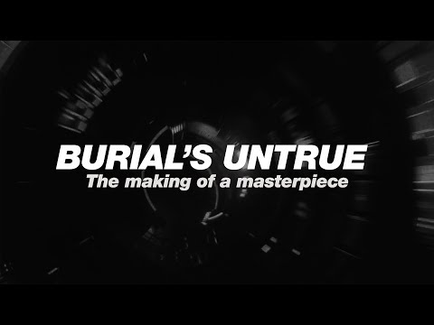 Burials Untrue: The making of a masterpiece