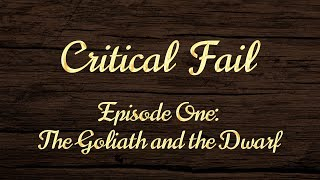 Critical Fail: Episode One - The Goliath and the Dwarf