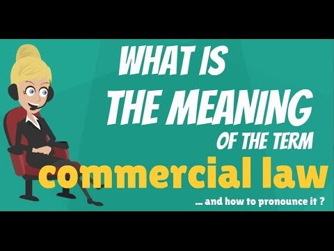 What is COMMERCIAL LAW? What does COMMERCIAL LAW mean? COMMERCIAL LAW meaning & explanation