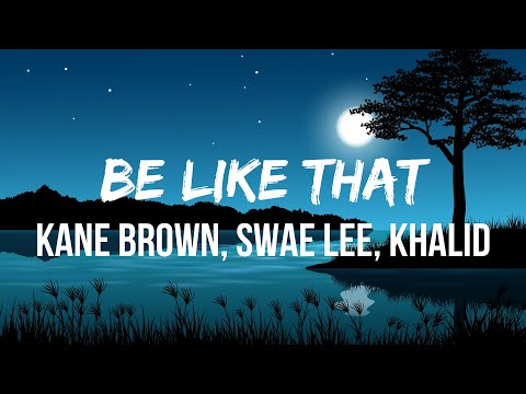 Kane Brown, Swae Lee, Khalid - Be Like That (Lyrics) | I might be better on my own