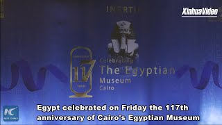 Renowned Egyptian Museum celebrates 117th anniversary