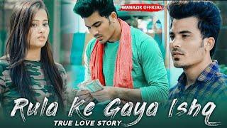 Rula Ke gaya Ishq Tera | True Love  Story | Stebin Ben | 2020 Latest song  | Manazir & Prerna