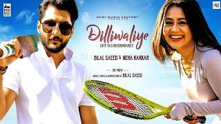 Dilliwaliye Ni Dil Le Gayi Ae   Bilal Saeed ft. Neha Kakkar   Full Punjabi Song
