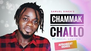 Chammak Challo Afrobeat Remix- Samuel Singh ft. Kaajal Damania   Prod by King Flame   Vishal Kashyap