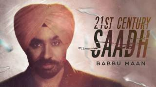 Babbu Maan - 21st Century Saadh | Full Audio Song