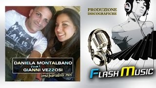 Daniela Montalbano Ft. Gianni Vezzosi - Inseparabili Noi