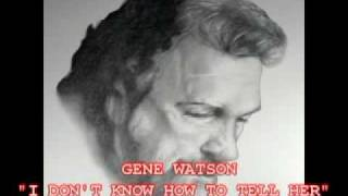 GENE WATSON - I DONT KNOW HOW TO TELL HER YouTube Videos