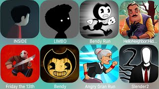Bendy and the Ink Machine,Hello Neighbor,Friday the 13th,Granny,Slender Rising,Limbo,BendyRun,INSIDE