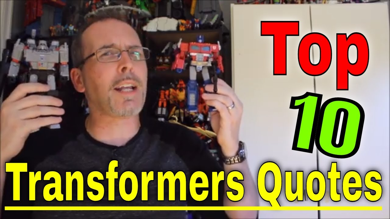 Remember When They Said...? Top 10 Transformers Quotes By GotBot