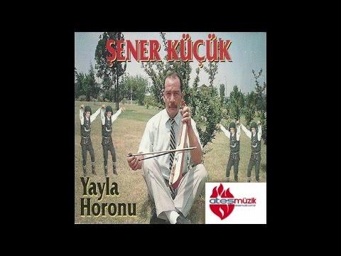 Şener Küçük - Yayla Türküsü