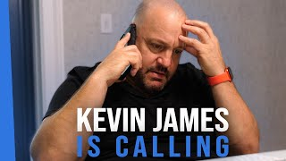 When Kevin James is calling.
