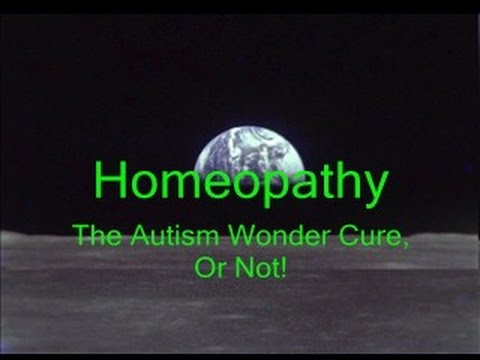 Homeopathy: The Autism Wonder Cure, Or Not
