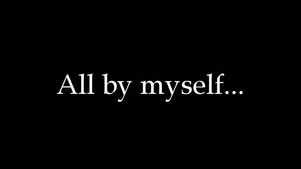 All myself