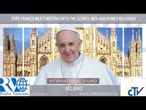 2017.03.25 Pope in Milan - Meeting with priests and consecrated persons