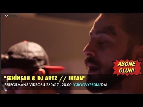 Şehinşah&DJ Artz - Ihtan // 260417-20.00!!! Abone olun, Kaçırmayın!