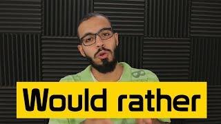 شرح Would rather في اللغه الانجليزيه
