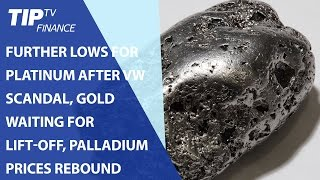 Further lows for Platinum after VW scandal, Gold waiting for lift-off, Palladium prices rebound