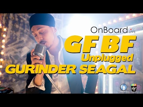 GF BF (Unplugged) | By Gurinder Seagal | FULL HD SONG | #ONBOARDLIVE |