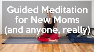 Guided Meditation for New Moms (and anyone, really)
