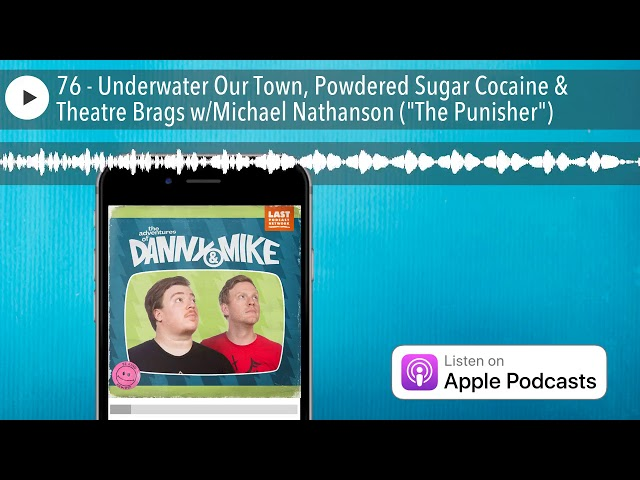 76 - Underwater Our Town, Powdered Sugar Cocaine & Theatre Brags w/Michael Nathanson (