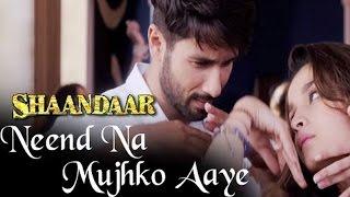 Neend Na Mujhko Aaye Shaandaar SONG ft Shahid Kapoor, Alia Bhatt OUT NOW