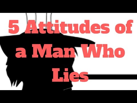 5 Attitudes of a Man Who Lies