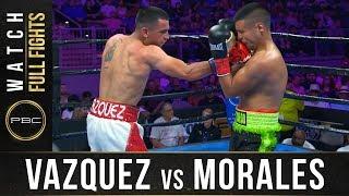 Vazquez vs Morales Full Fight: August 24, 2019 - PBC on FS1