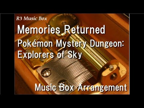 Memories Returned/Pokémon Mystery Dungeon: Explorers of Sky [Music Box]