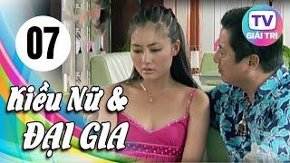 Kiều Nữ Và Đại Gia - Tập 7 | Phim Hay Việt Nam 2019
