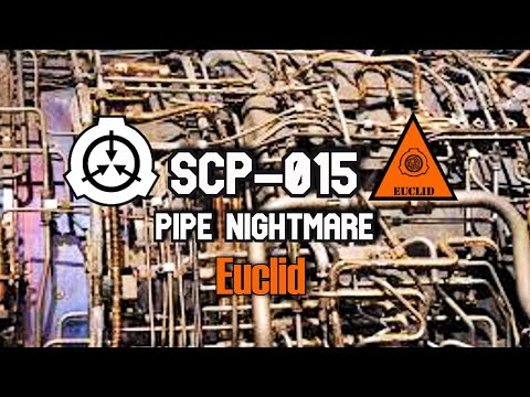 scp-015 pipe nightmare | object class euclid | structure / self replicating / building scp