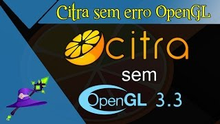 CITRA sem erro OpenGL 3.3 64Bits [PT-BR]