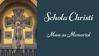 Schola Christi: Mass as Memorial