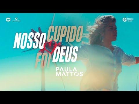 Paula Mattos - Nosso Cupido Foi Deus | Clipe Oficial