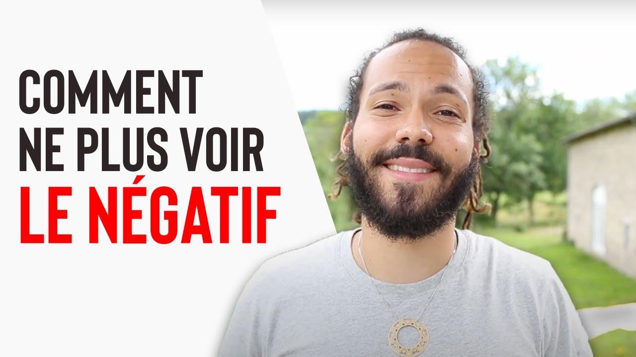 COMMENT NE PLUS VOIR LE NÉGATIF - YouTube