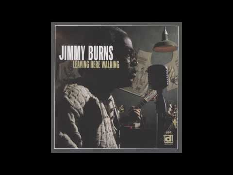 Jimmy Burns - Leaving Here Walking (1996)