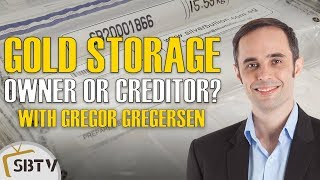 Gregor Gregersen - Offshore Gold Storage: Are You An Owner Or A Creditor? (Part 1 of 4)