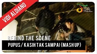 Pupus/Kasih Tak Sampai (Mash Up) - Vidi Aldiano | Behind The Scene