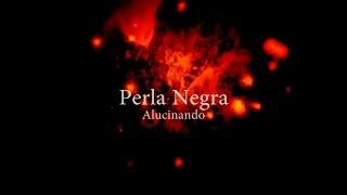 Perla Negra - Alucinando (Lyric)